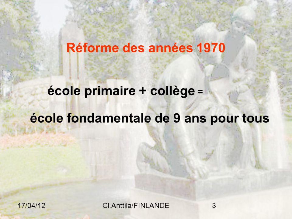 17/04/12Cl.Anttila/FINLANDE3 Réforme des années 1970 école primaire + collège = école fondamentale de 9 ans pour tous