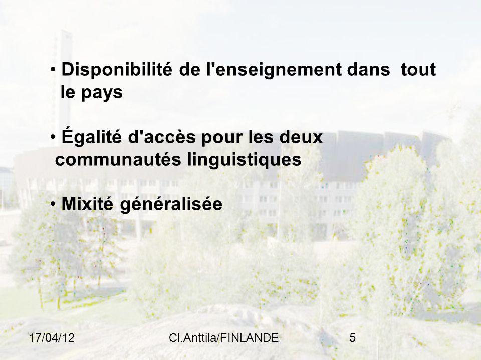 17/04/12Cl.Anttila/FINLANDE5 Disponibilité de l enseignement dans tout le pays Égalité d accès pour les deux communautés linguistiques Mixité généralisée