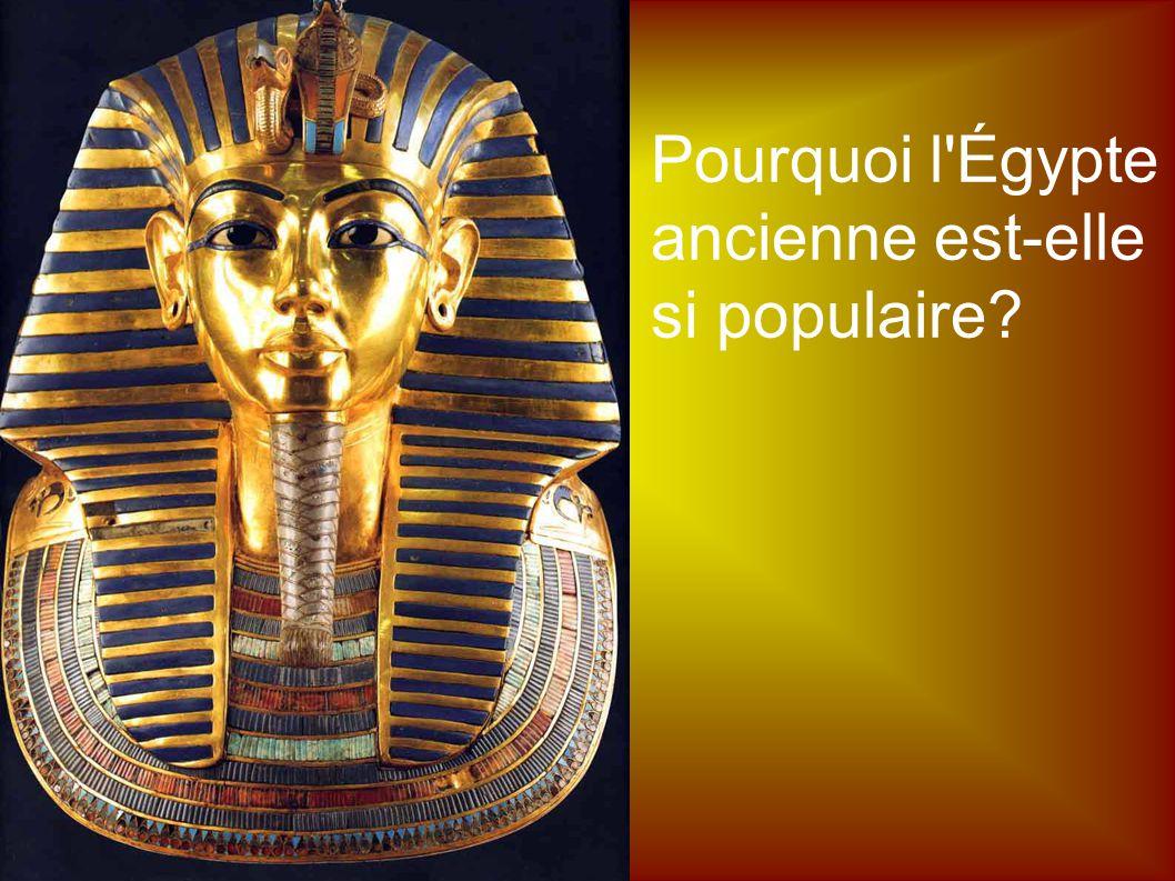 Pourquoi l'Égypte ancienne est-elle si populaire?