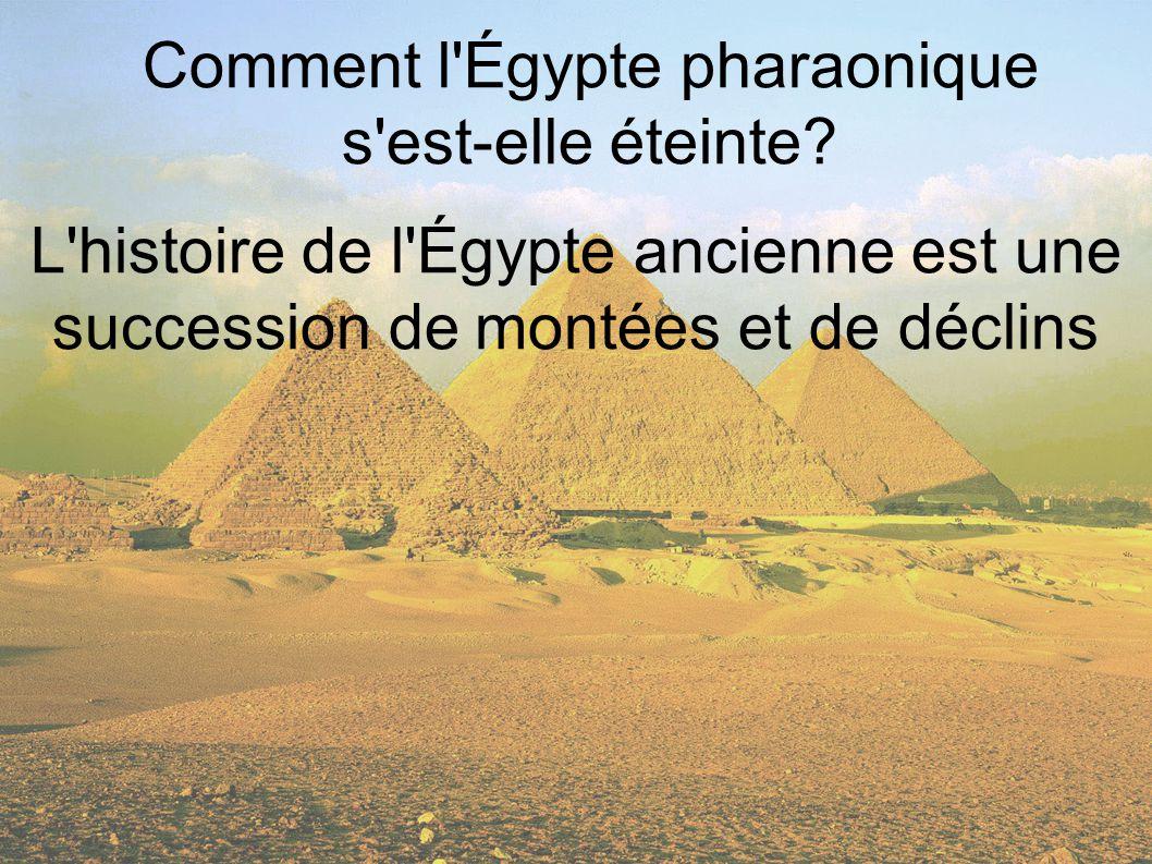 Comment l'Égypte pharaonique s'est-elle éteinte? L'histoire de l'Égypte ancienne est une succession de montées et de déclins