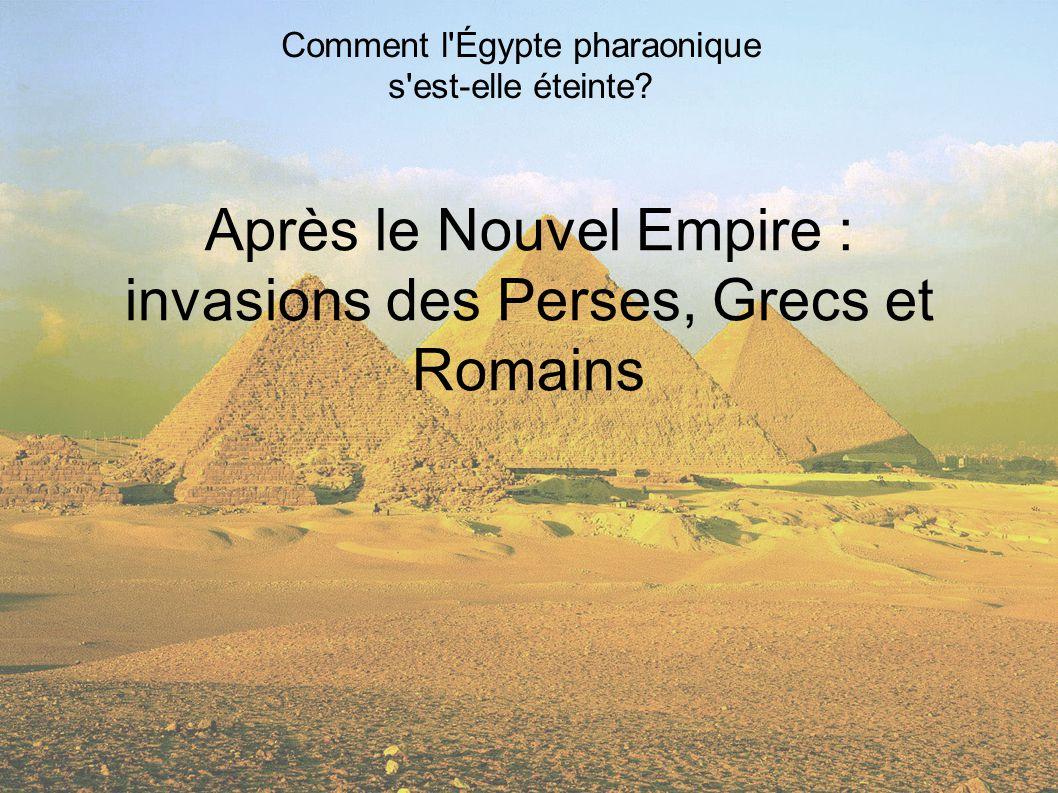 Comment l'Égypte pharaonique s'est-elle éteinte? Après le Nouvel Empire : invasions des Perses, Grecs et Romains