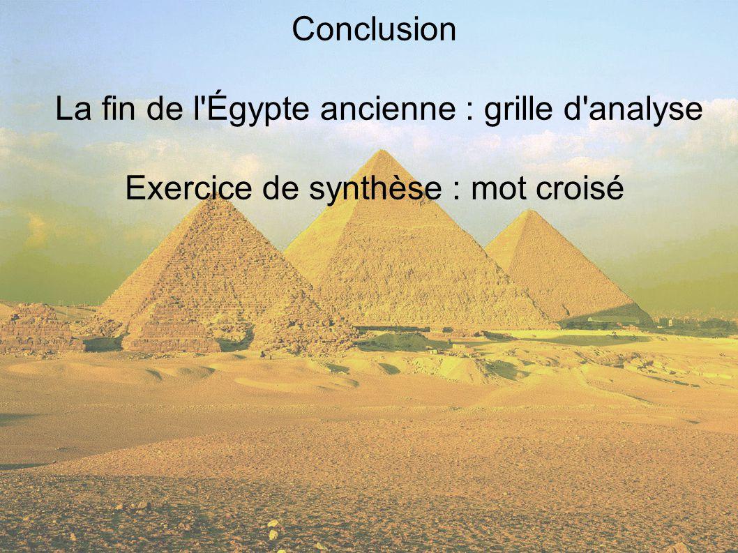 Conclusion La fin de l'Égypte ancienne : grille d'analyse Exercice de synthèse : mot croisé