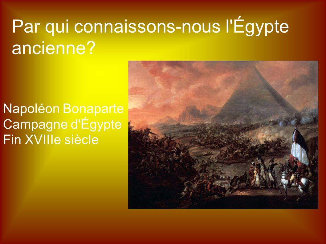 Par qui connaissons-nous l'Égypte ancienne? Napoléon Bonaparte Campagne d'Égypte Fin XVIIIe siècle