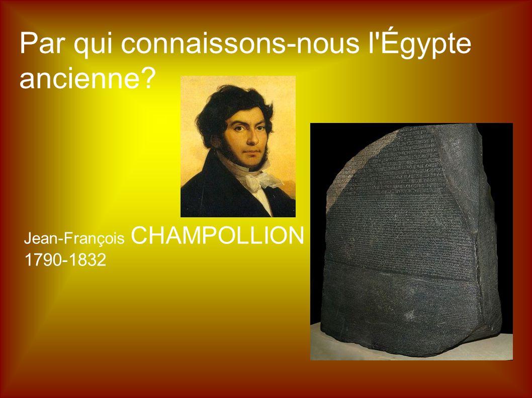 Par qui connaissons-nous l'Égypte ancienne? Jean-François CHAMPOLLION 1790-1832