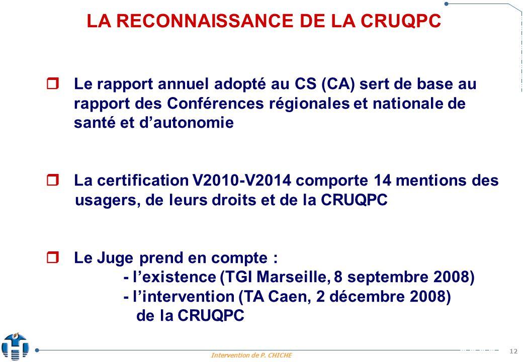 Intervention de P. CHICHE 12 LA RECONNAISSANCE DE LA CRUQPC Le rapport annuel adopté au CS (CA) sert de base au rapport des Conférences régionales et