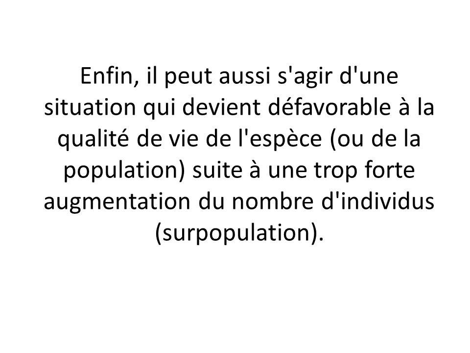 Enfin, il peut aussi s agir d une situation qui devient défavorable à la qualité de vie de l espèce (ou de la population) suite à une trop forte augmentation du nombre d individus (surpopulation).
