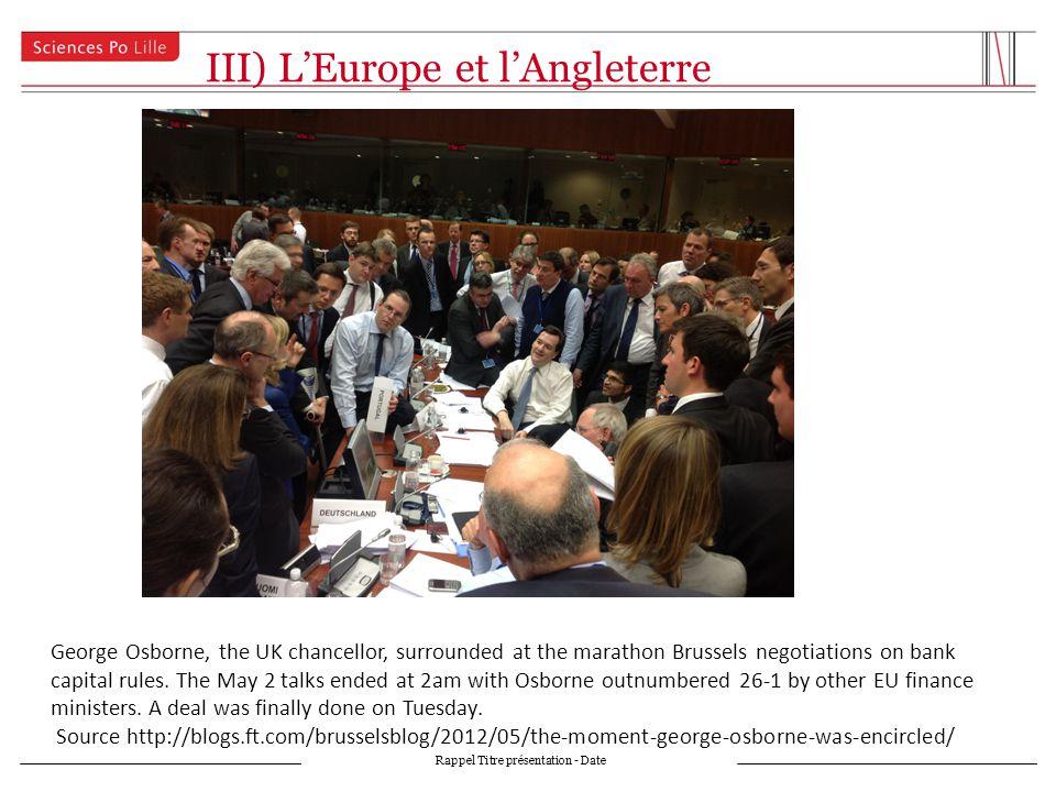 III) LEurope et lAngleterre Rappel Titre présentation - Date George Osborne, the UK chancellor, surrounded at the marathon Brussels negotiations on ba