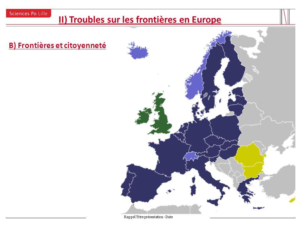 II) Troubles sur les frontières en Europe Rappel Titre présentation - Date B) Frontières et citoyenneté