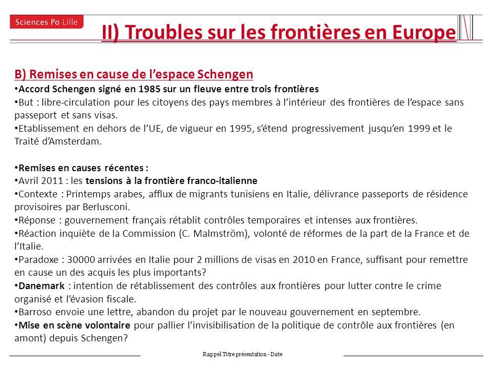 II) Troubles sur les frontières en Europe Rappel Titre présentation - Date C) Au-delà des frontières Lintégration continue des périphéries au sein de lEurope a-t-elle été une stratégie gagnante, e.g.