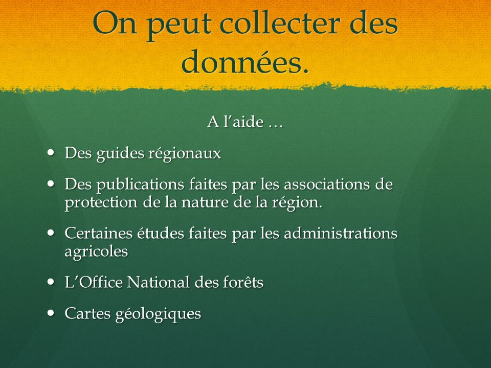 On peut collecter des données. A laide … Des guides régionaux Des guides régionaux Des publications faites par les associations de protection de la na