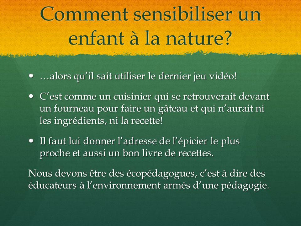 Comment sensibiliser un enfant à la nature? …alors quil sait utiliser le dernier jeu vidéo! …alors quil sait utiliser le dernier jeu vidéo! Cest comme