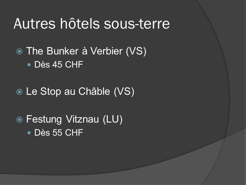 Autres hôtels sous-terre The Bunker à Verbier (VS) Dès 45 CHF Le Stop au Châble (VS) Festung Vitznau (LU) Dès 55 CHF