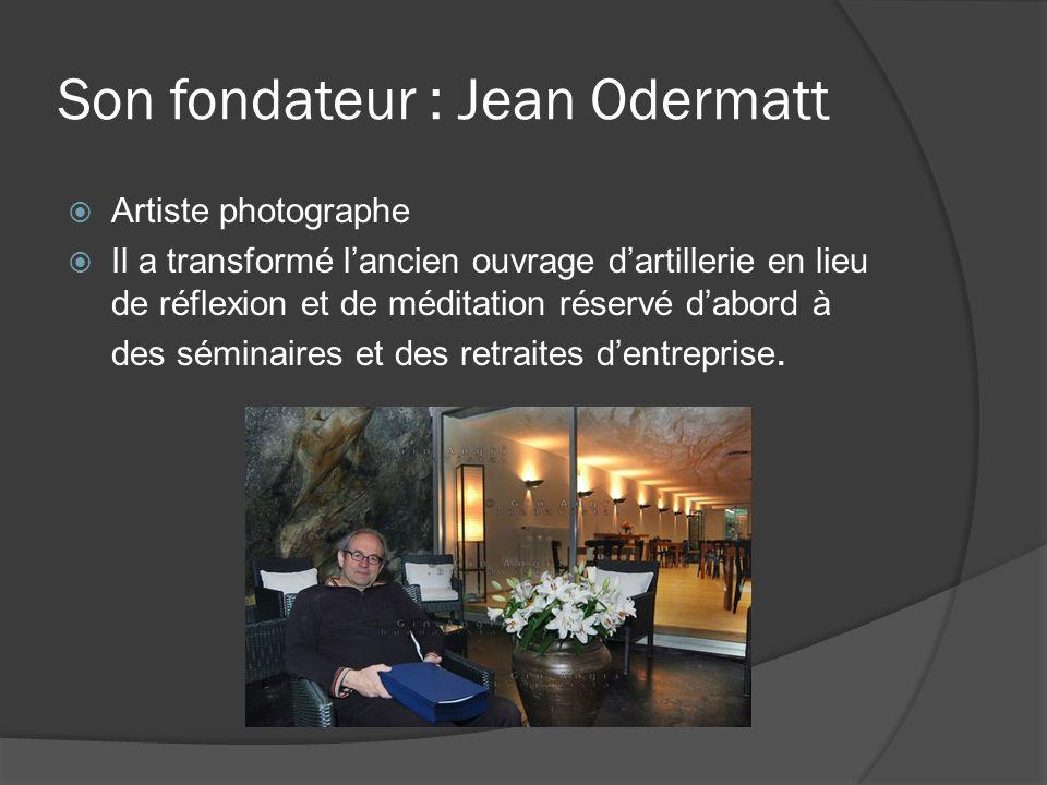 Son fondateur : Jean Odermatt Artiste photographe Il a transformé lancien ouvrage dartillerie en lieu de réflexion et de méditation réservé dabord à d