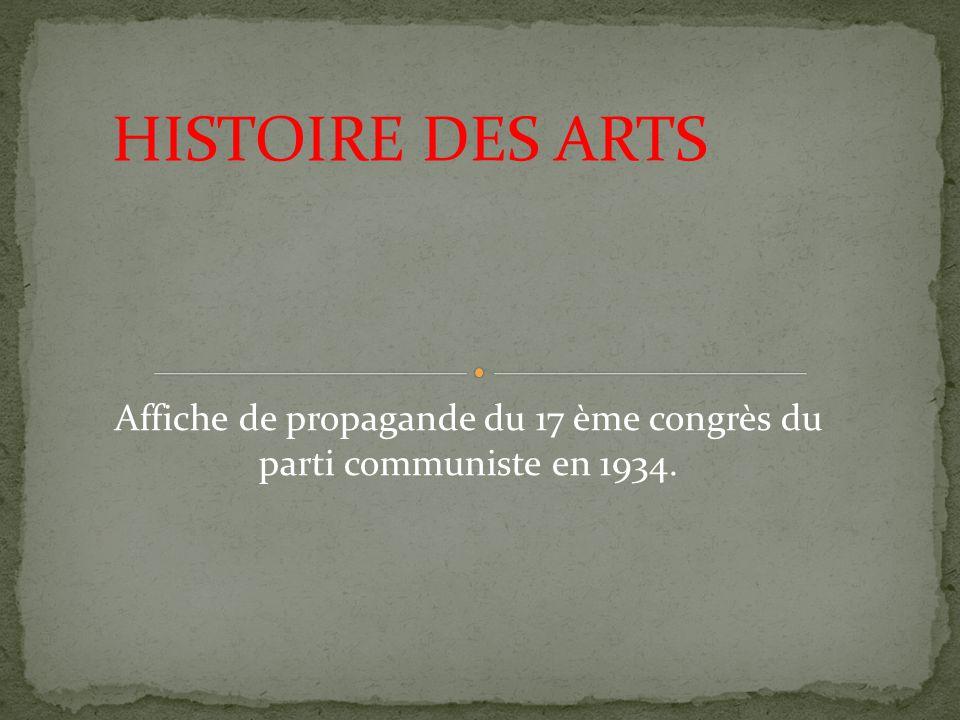 HISTOIRE DES ARTS Affiche de propagande du 17 ème congrès du parti communiste en 1934.