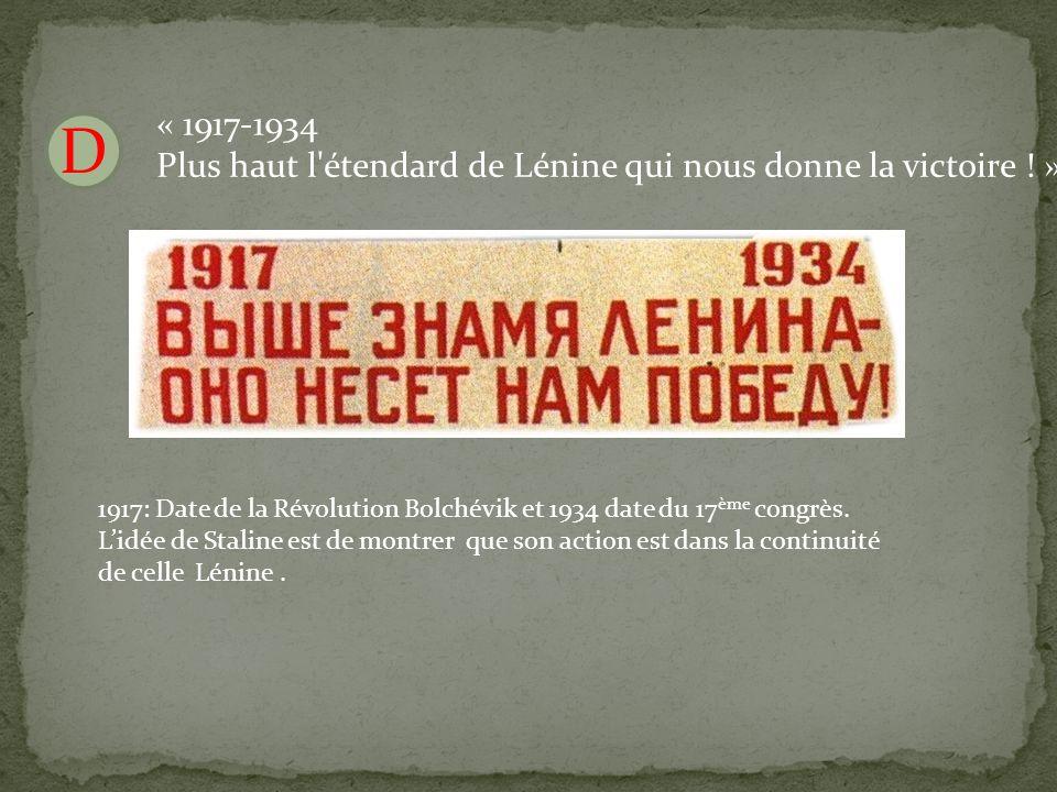 D « 1917-1934 Plus haut l étendard de Lénine qui nous donne la victoire .