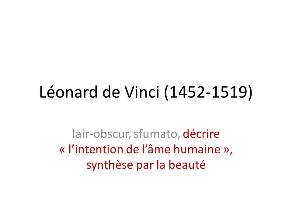 Léonard de Vinci (1452-1519) lair-obscur, sfumato, décrire « lintention de lâme humaine », synthèse par la beauté