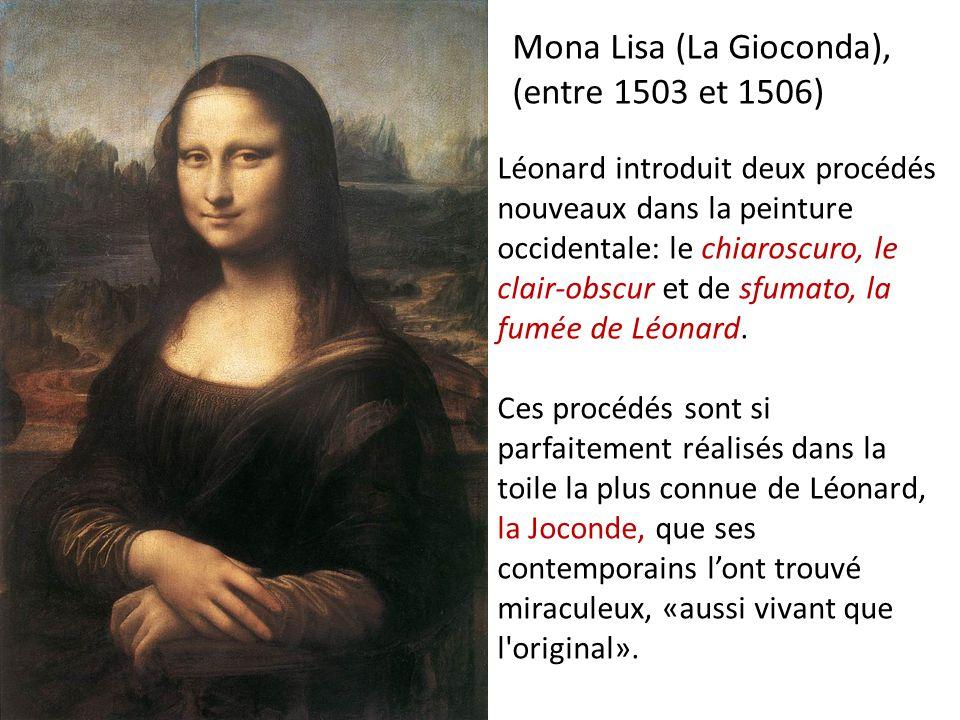 Mona Lisa (La Gioconda), (entre 1503 et 1506) Léonard introduit deux procédés nouveaux dans la peinture occidentale: le chiaroscuro, le clair-obscur e