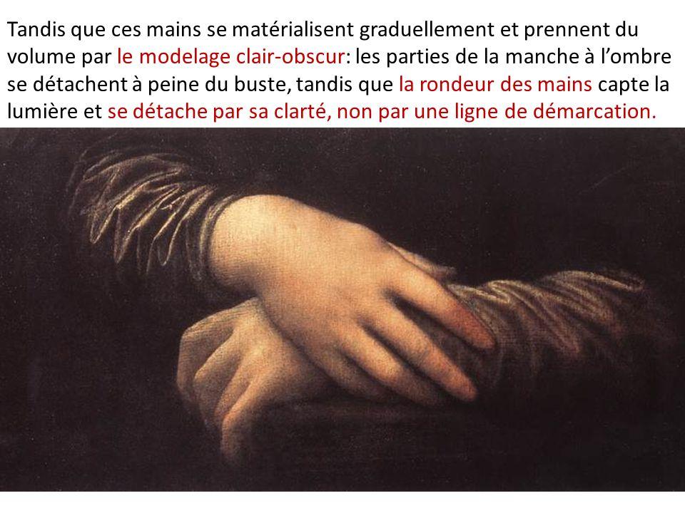 Tandis que ces mains se matérialisent graduellement et prennent du volume par le modelage clair-obscur: les parties de la manche à lombre se détachent