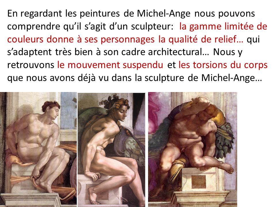 En regardant les peintures de Michel-Ange nous pouvons comprendre quil sagit dun sculpteur: la gamme limitée de couleurs donne à ses personnages la qu