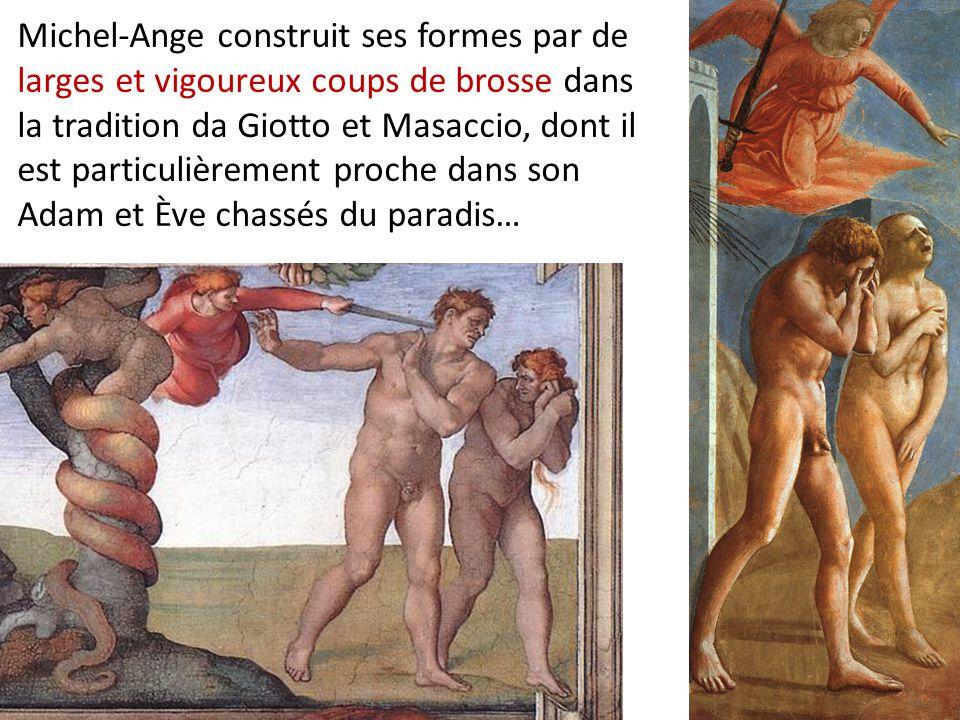 Michel-Ange construit ses formes par de larges et vigoureux coups de brosse dans la tradition da Giotto et Masaccio, dont il est particulièrement proc