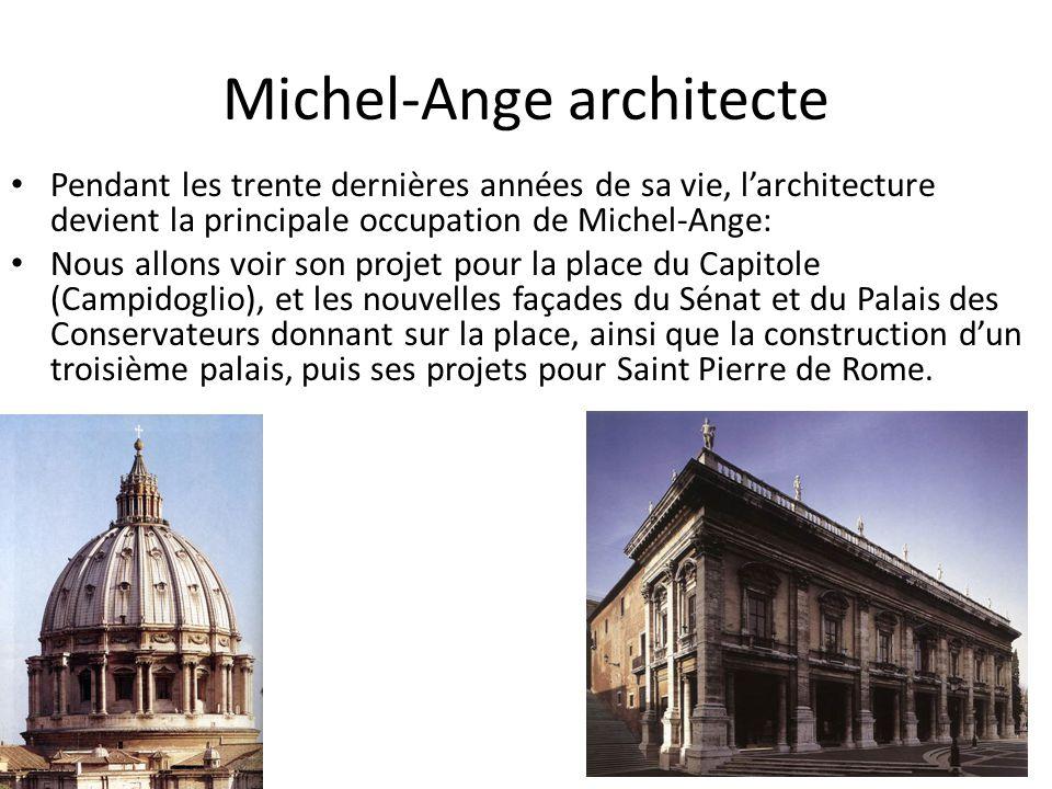 Michel-Ange architecte Pendant les trente dernières années de sa vie, larchitecture devient la principale occupation de Michel-Ange: Nous allons voir