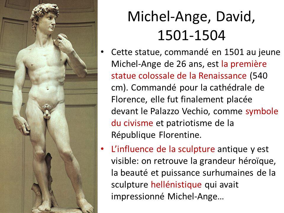 Michel-Ange, David, 1501-1504 Cette statue, commandé en 1501 au jeune Michel-Ange de 26 ans, est la première statue colossale de la Renaissance (540 c