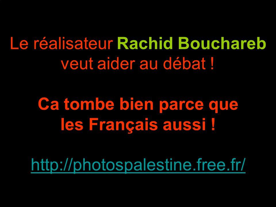 Le réalisateur Rachid Bouchareb veut aider au débat .
