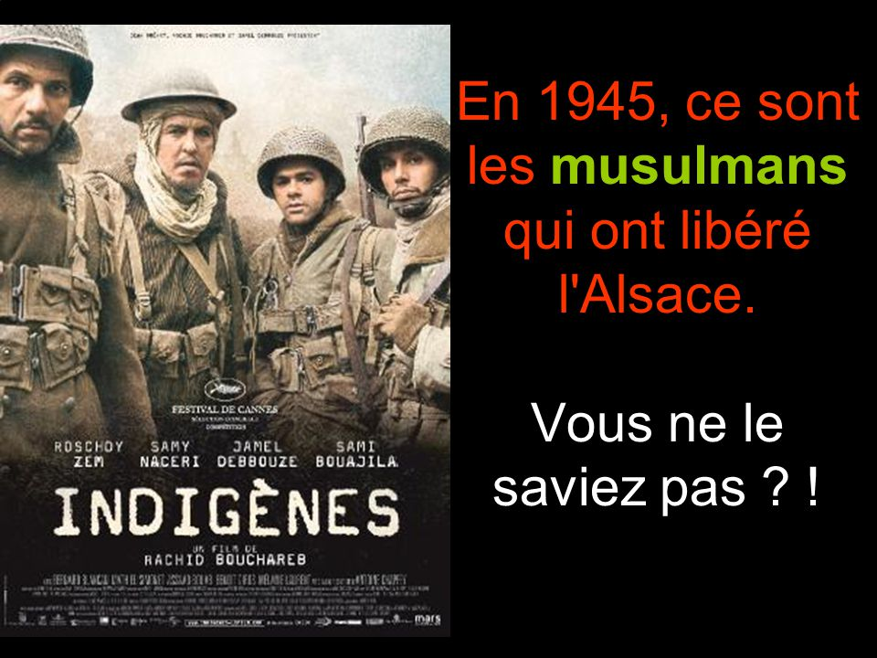 En 1945, ce sont les musulmans qui ont libéré l Alsace. Vous ne le saviez pas ? !