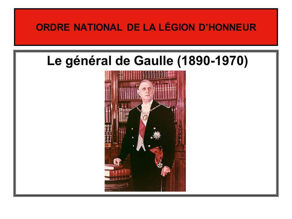 ORDRE NATIONAL DE LA LÉGION DHONNEUR Le général de Gaulle (1890-1970)