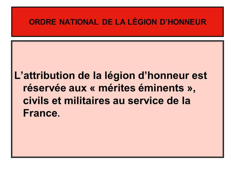 ORDRE NATIONAL DE LA LÉGION DHONNEUR Lattribution de la légion dhonneur est réservée aux « mérites éminents », civils et militaires au service de la F