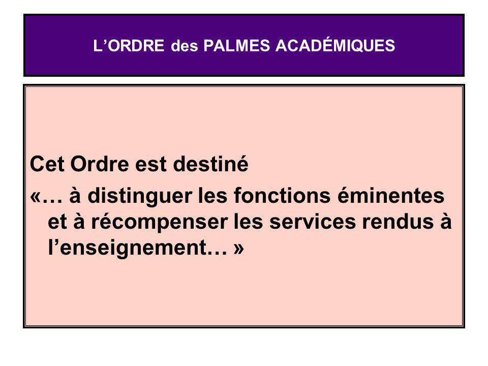 Cet Ordre est destiné «… à distinguer les fonctions éminentes et à récompenser les services rendus à lenseignement… »