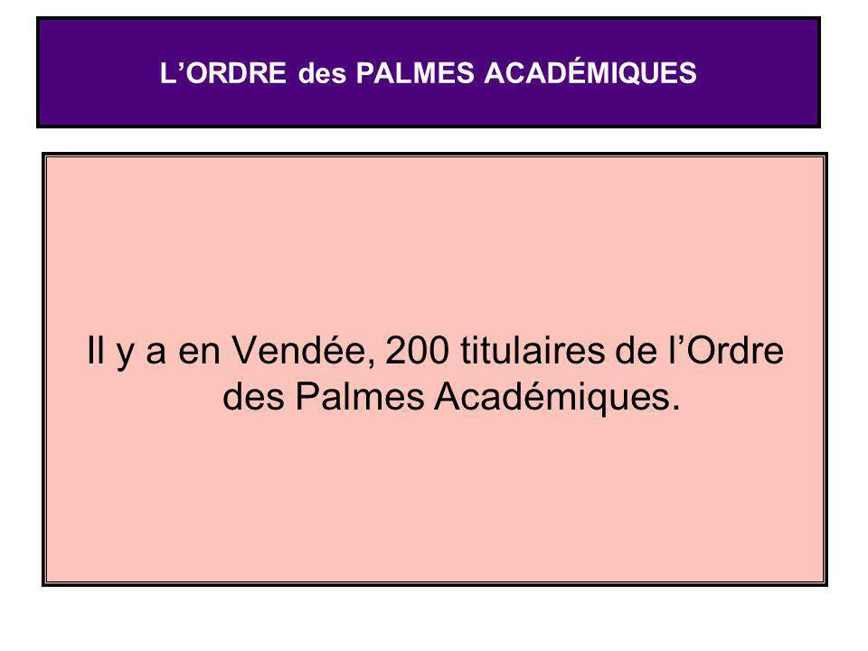 Il y a en Vendée, 200 titulaires de lOrdre des Palmes Académiques. LORDRE des PALMES ACADÉMIQUES