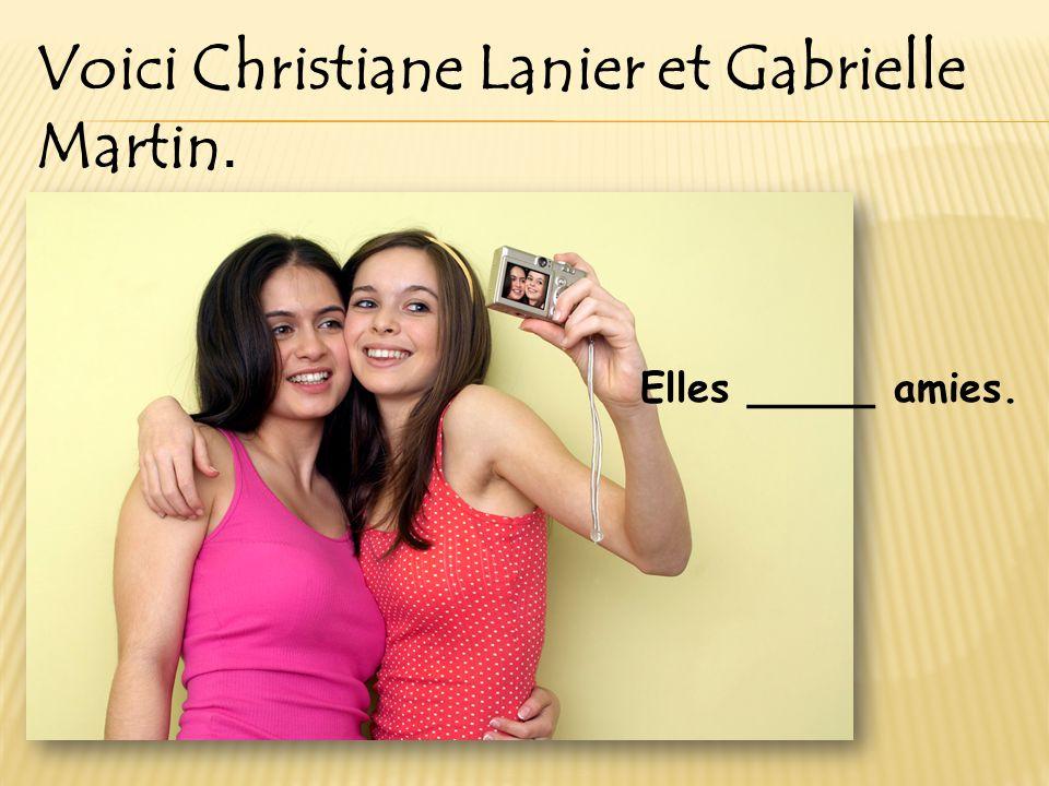 Voici Christiane Lanier et Gabrielle Martin. Elles _____ amies.