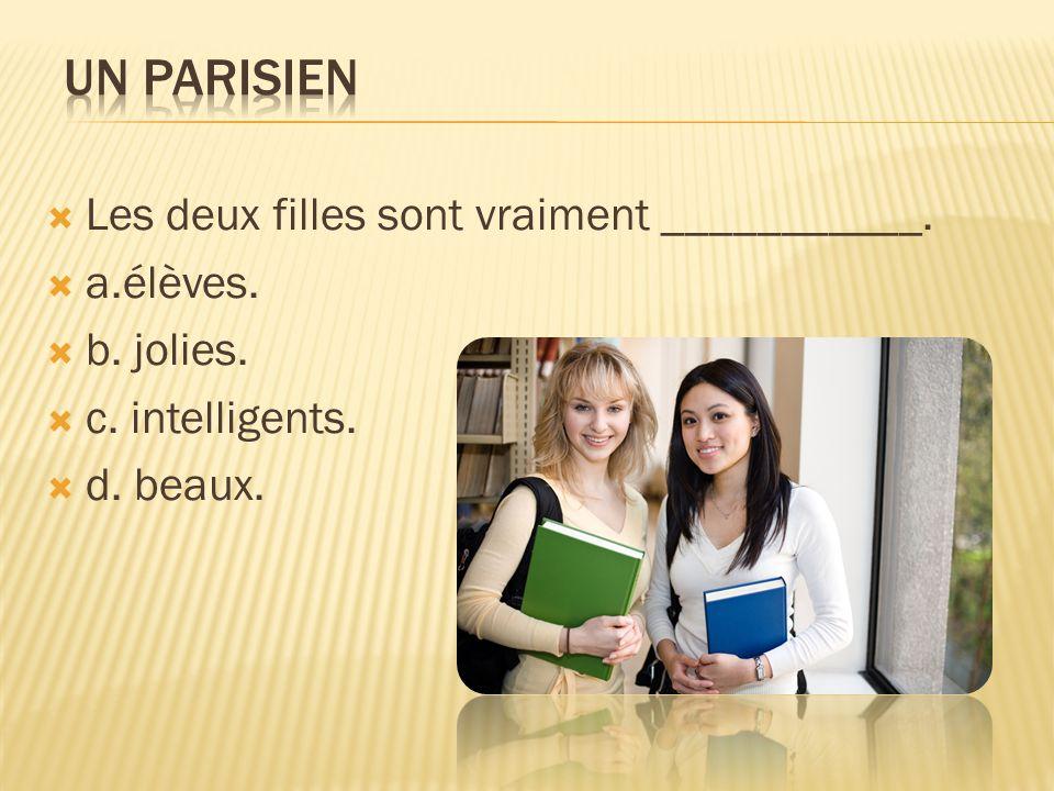 Les deux filles sont vraiment ___________. a.élèves. b. jolies. c. intelligents. d. beaux.