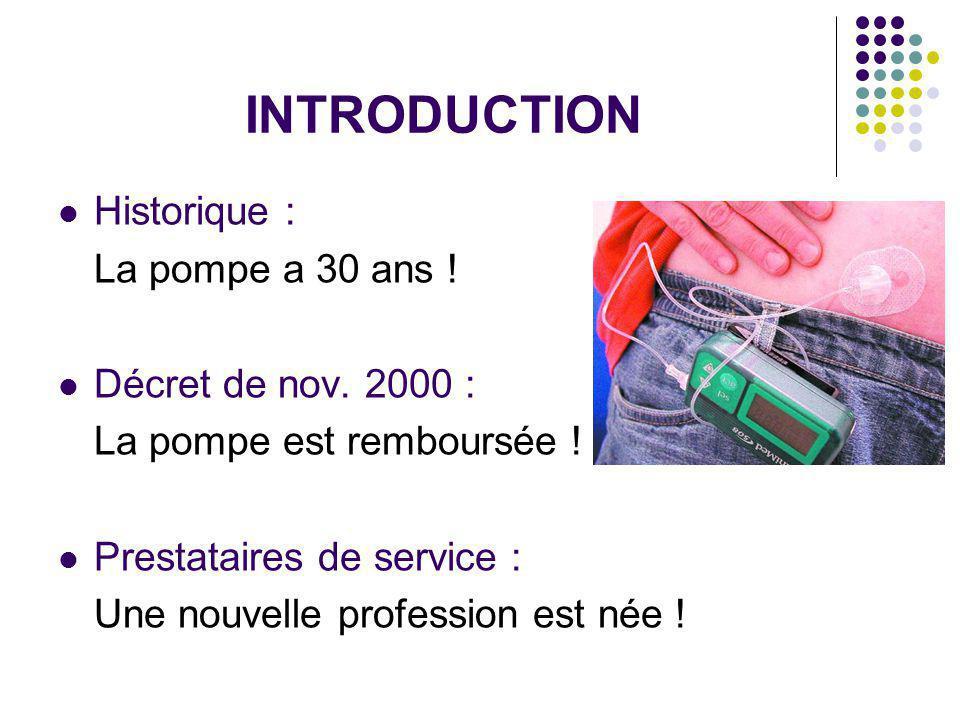 INTRODUCTION Historique : La pompe a 30 ans ! Décret de nov. 2000 : La pompe est remboursée ! Prestataires de service : Une nouvelle profession est né
