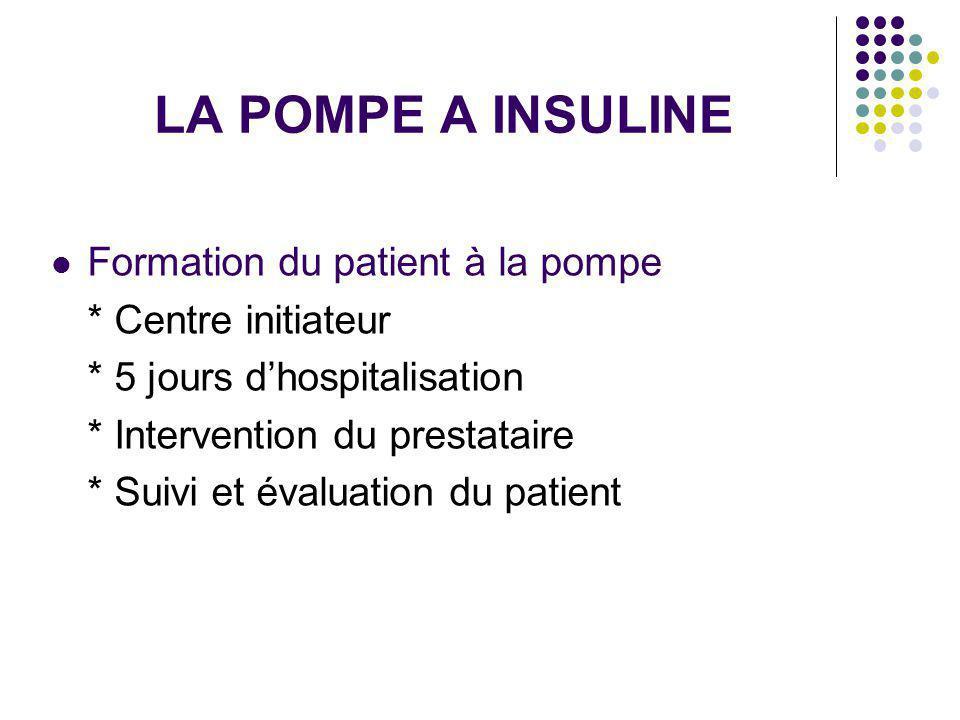 LA POMPE A INSULINE Formation du patient à la pompe * Centre initiateur * 5 jours dhospitalisation * Intervention du prestataire * Suivi et évaluation du patient