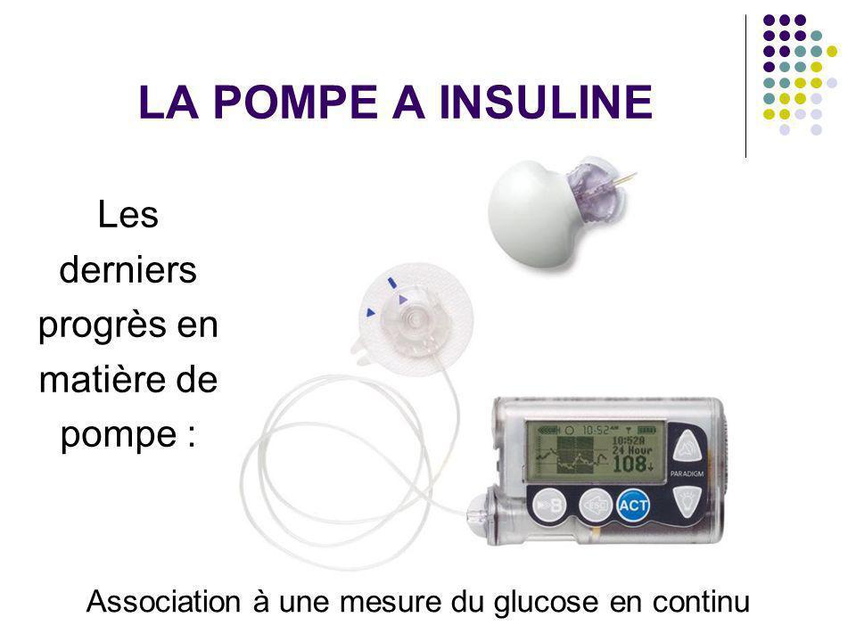 LA POMPE A INSULINE Les derniers progrès en matière de pompe : Association à une mesure du glucose en continu