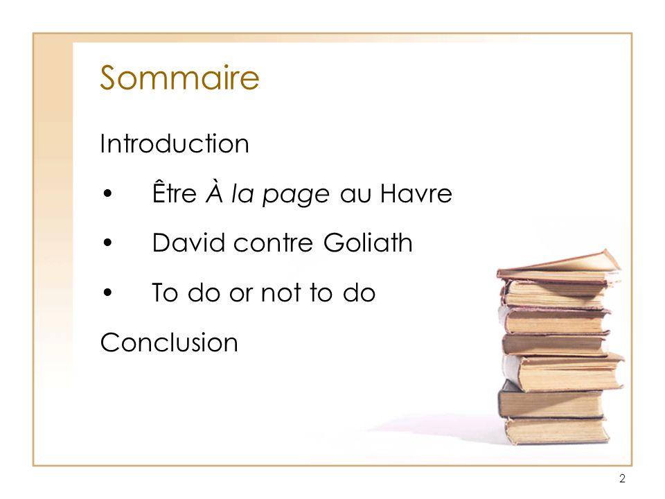 2 Sommaire Introduction Être À la page au Havre David contre Goliath To do or not to do Conclusion