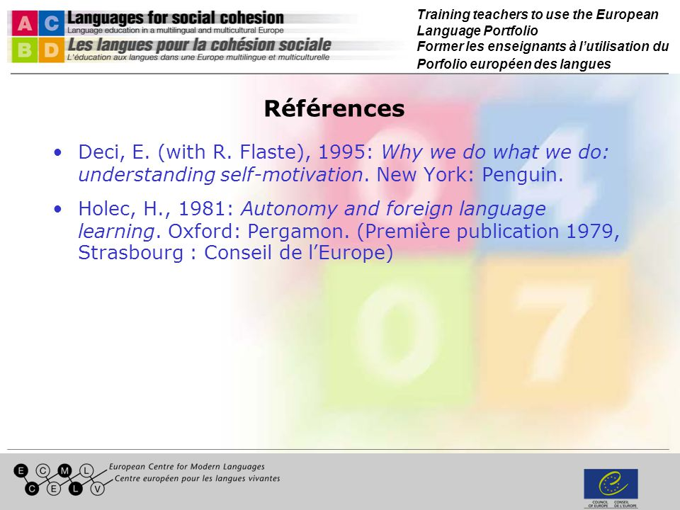 Training teachers to use the European Language Portfolio Former les enseignants à lutilisation du Porfolio européen des langues Références Deci, E. (w