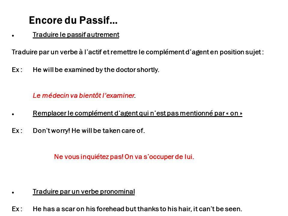 Le Passif - fin Traduire par faire + verbe (si la forme passive est précédée de « have ») Ex :If you suffer from hypertension, have your blood pressure checked regularly.