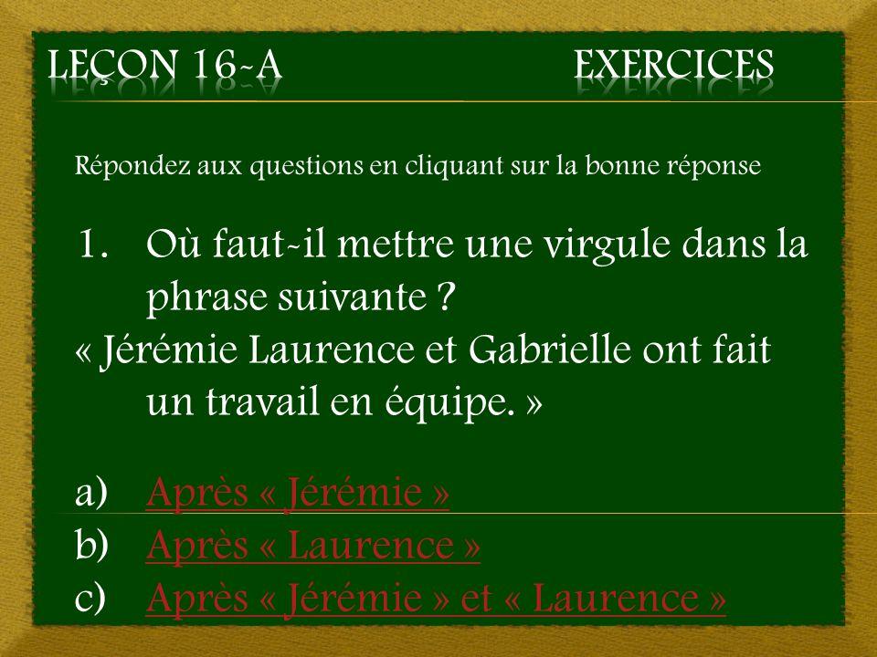 Répondez aux questions en cliquant sur la bonne réponse 1.Où faut-il mettre une virgule dans la phrase suivante .