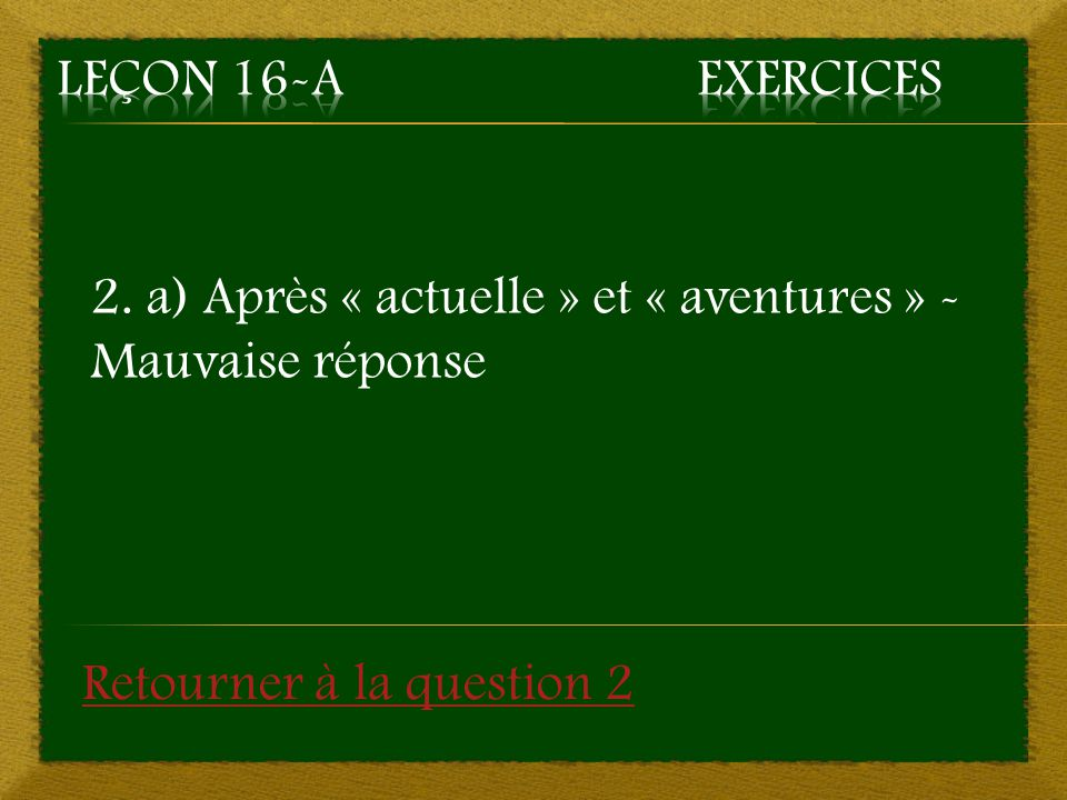 2. a) Après « actuelle » et « aventures » - Mauvaise réponse Retourner à la question 2