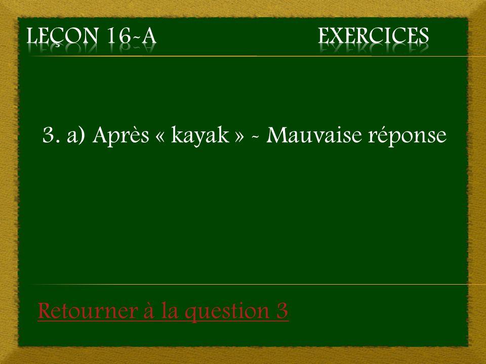 3. a) Après « kayak » - Mauvaise réponse Retourner à la question 3