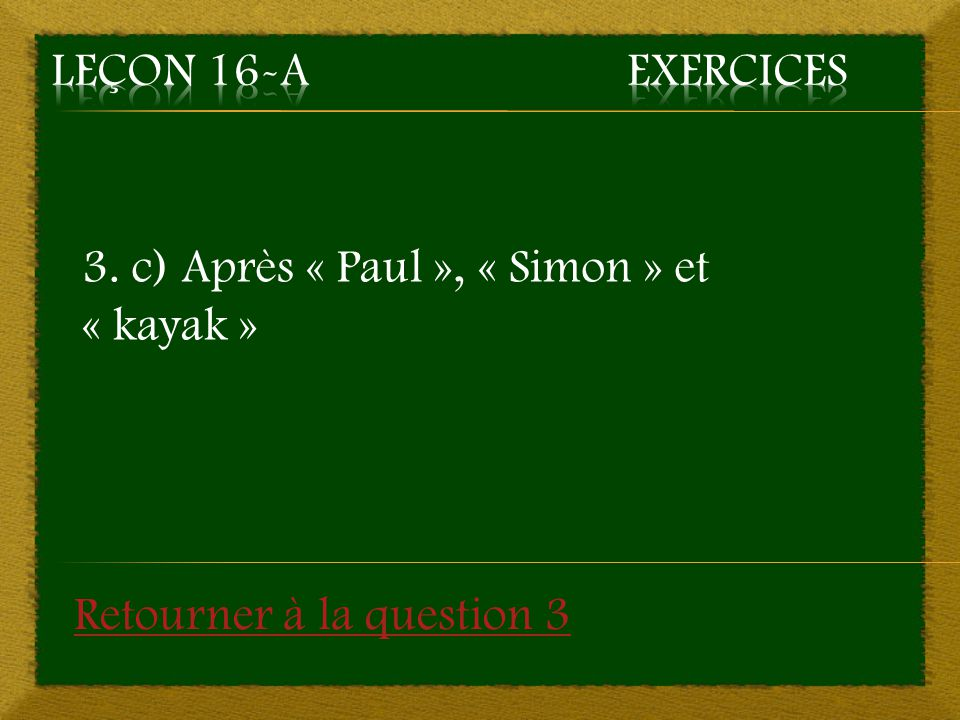 3. c) Après « Paul », « Simon » et « kayak » Retourner à la question 3