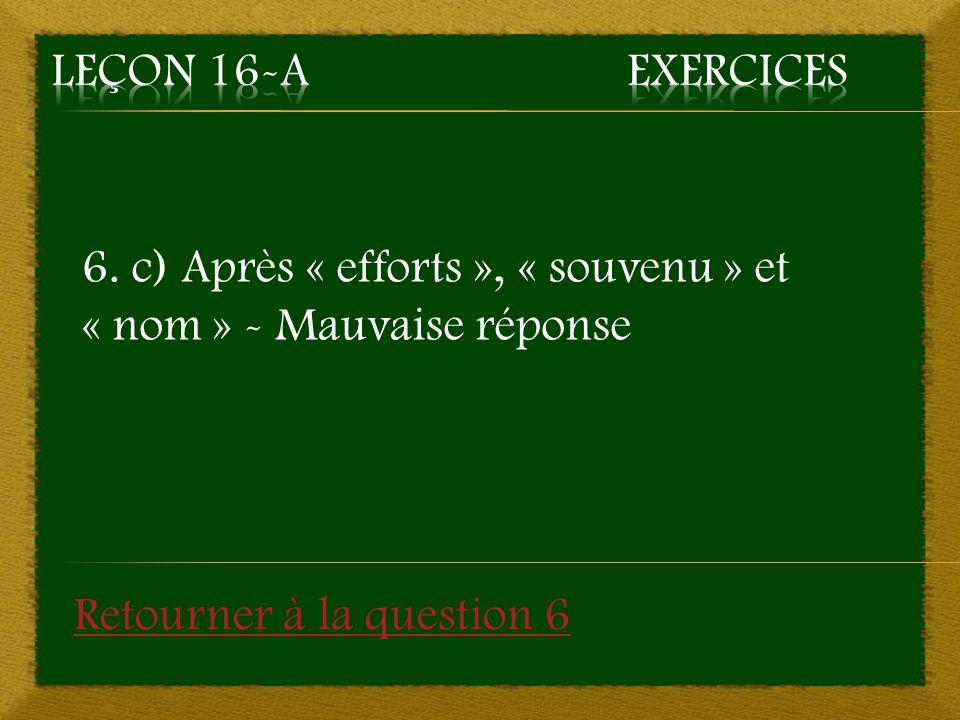 6. c) Après « efforts », « souvenu » et « nom » - Mauvaise réponse Retourner à la question 6