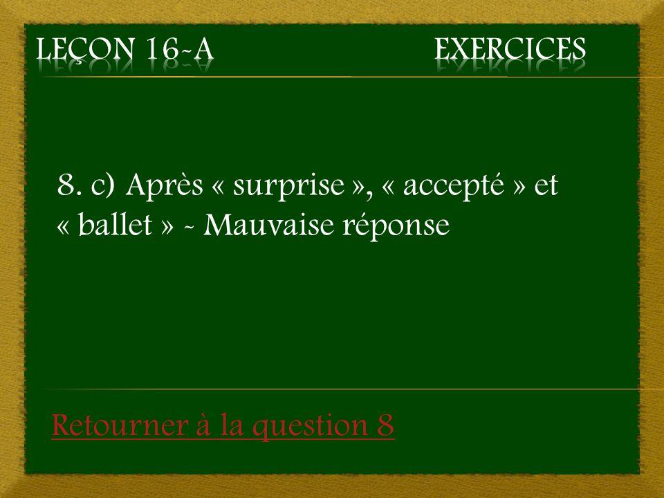 8. c) Après « surprise », « accepté » et « ballet » - Mauvaise réponse Retourner à la question 8