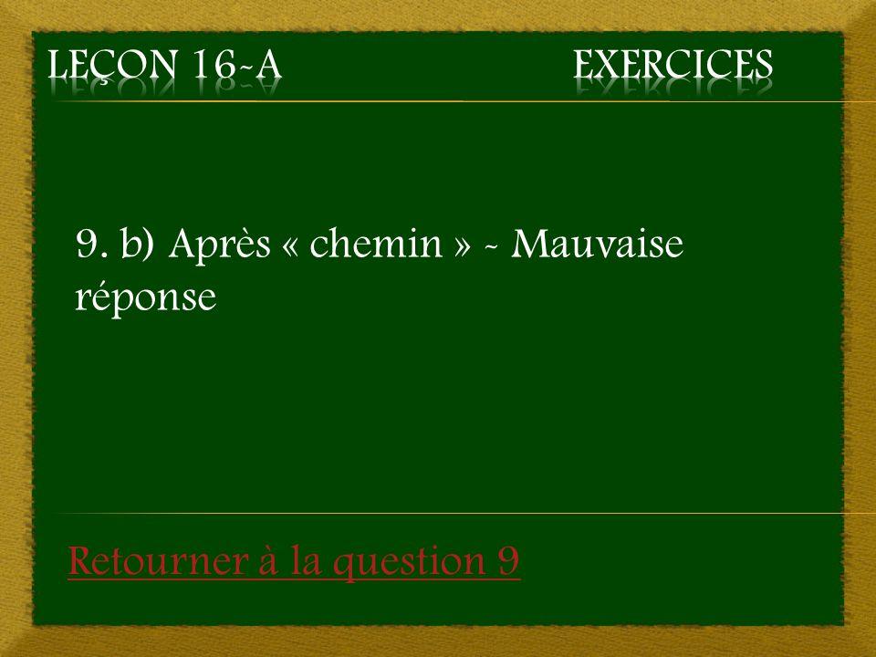 9. b) Après « chemin » - Mauvaise réponse Retourner à la question 9