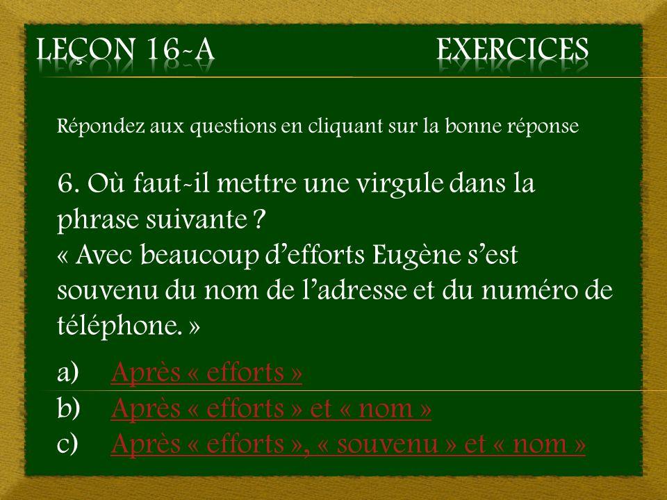 6. b) Après « efforts » et « nom » - Bonne réponse Aller à la question 7