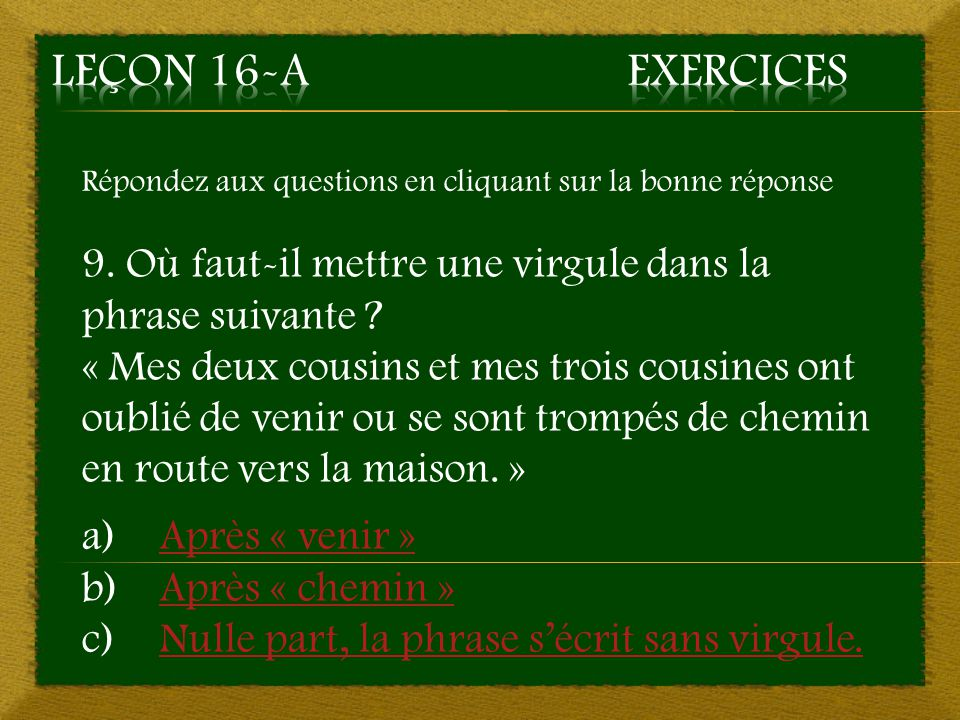 4. a) Après « sais » et « métal » - Mauvaise réponse Retourner à la question 4