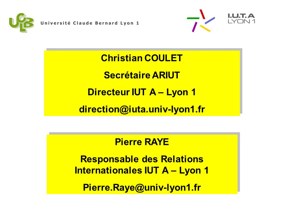 Pierre RAYE Responsable des Relations Internationales IUT A – Lyon 1 Pierre.Raye@univ-lyon1.fr Pierre RAYE Responsable des Relations Internationales I